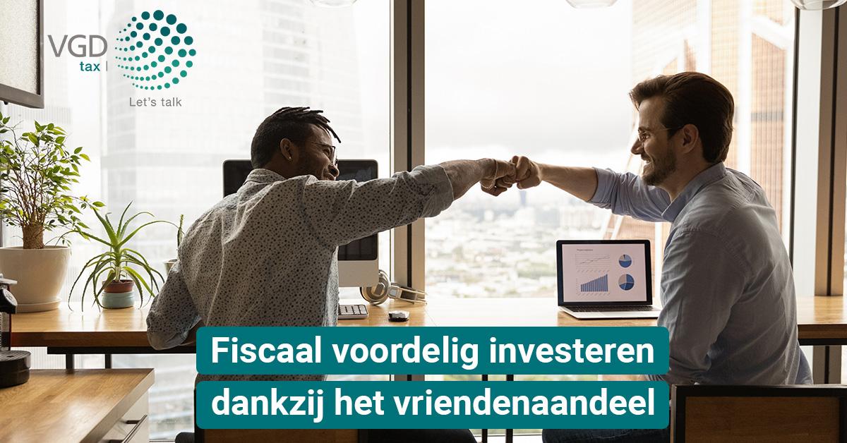 Vriendenaandeel: investeer fiscaal voordelig in een vriend zijn onderneming